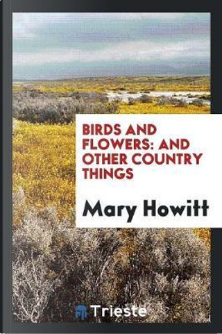 Birds and Flowers by Mary Howitt