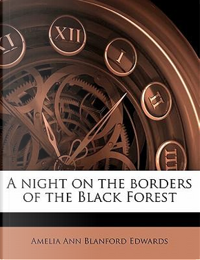 A Night on the Borders of the Black Forest by Amelia Ann Blanford Edwards