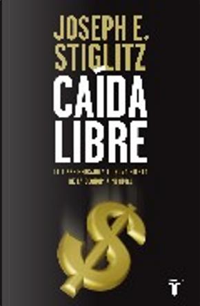 Caída libre by Joseph E. Stiglitz