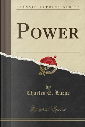 Power (Classic Reprint) by Charles E. Lucke