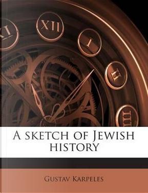 A Sketch of Jewish History by Gustav Karpeles