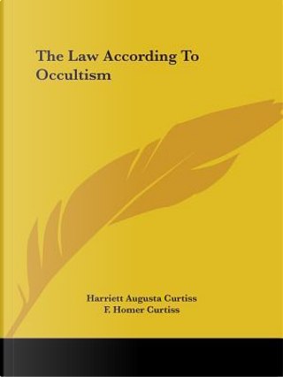The Law According to Occultism by Harriett Augusta Curtiss