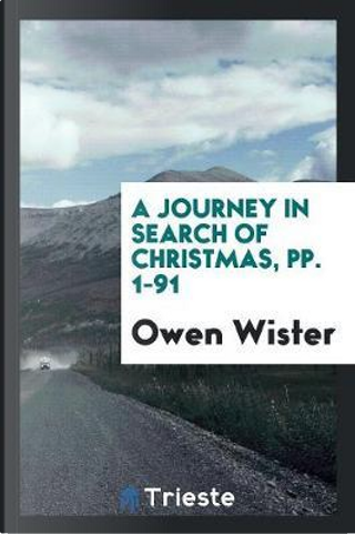 A Journey in Search of Christmas, pp. 1-91 by Owen Wister