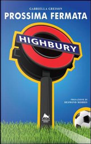 Prossima fermata Highbury by Gabriella Greison