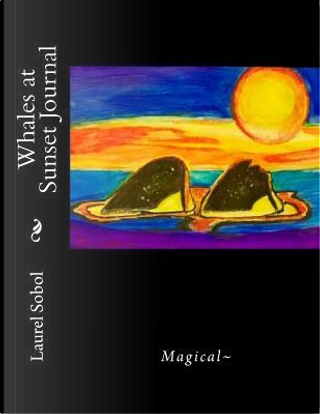 Whales at Sunset Journal by Laurel Marie Sobol