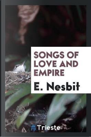 Songs of Love and Empire by E. NESBIT