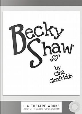Becky Shaw by Gina Gionfriddo