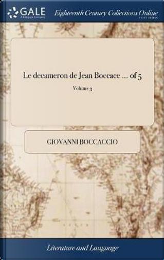 Le Decameron de Jean Boccace ... of 5; Volume 3 by Giovanni Boccaccio