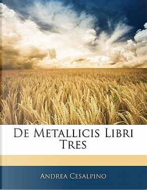 De Metallicis Libri Tres by Andrea Cesalpino