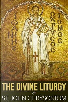 The Divine Liturgy of St. John Chrysostom by St. John Chrysostom
