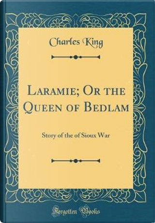 Laramie; Or the Queen of Bedlam by Charles King