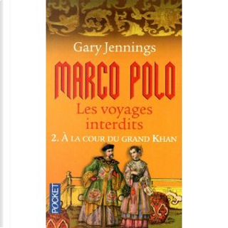 Marco Polo. Les Voyages Interdits by Gary Jennings