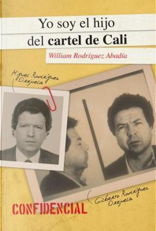 Yo soy el hijo del Cartel de Cali / I Am the Son of the Cali Cartel by William Rodríguez Abadía