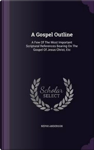 A Gospel Outline by Nephi Anderson
