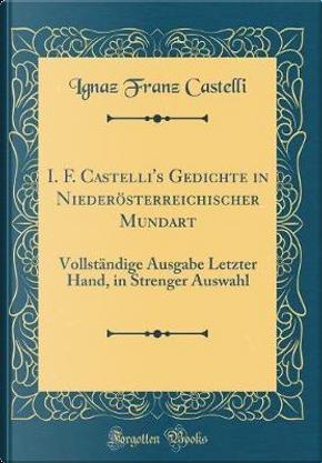 I. F. Castelli's Gedichte in Niederösterreichischer Mundart by Ignaz Franz Castelli
