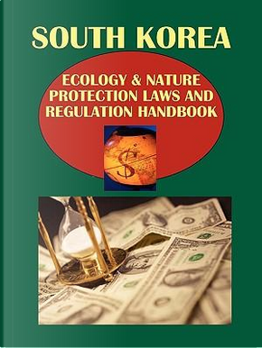Korea, South Ecology & Nature Protection Laws and Regulation Handbook by USA International Business Publications