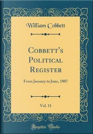 Cobbett's Political Register, Vol. 11 by William Cobbett