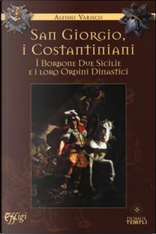 San Giorgio, i costantiniani, i Borboni Due Sicilie e i loro ordini dinastici by Alessio Varisco