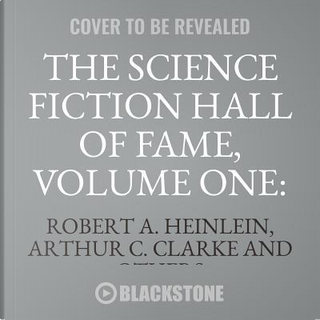The Science Fiction Hall of Fame, Volume One by Robert A. Heinlein