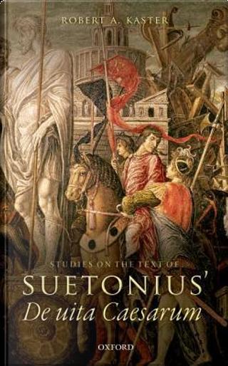 Studies on the Text of Suetonius' De uita Caesarum by Robert A. Kaster