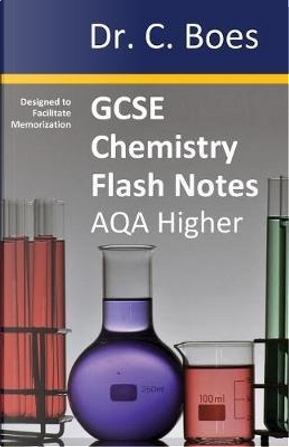 GCSE CHEMISTRY   FLASH NOTES  AQA Higher Tier (9-1) by C. Boes