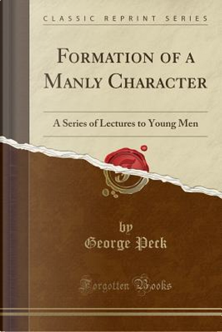 Formation of a Manly Character by George Peck