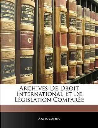 Archives de Droit International Et de Lgislation Compare by ANONYMOUS