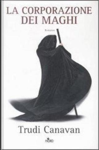 La corporazione dei maghi by Trudi Canavan
