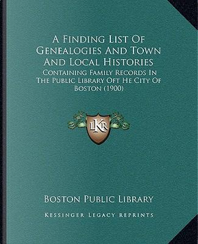 A Finding List of Genealogies and Town and Local Histories by Boston Public Library