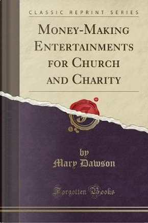 Money-Making Entertainments for Church and Charity (Classic Reprint) by Mary Dawson