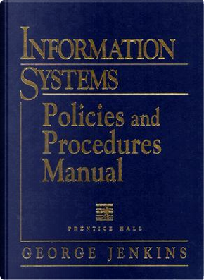 Information Systems Policies and Procedures Manual by George Jenkins