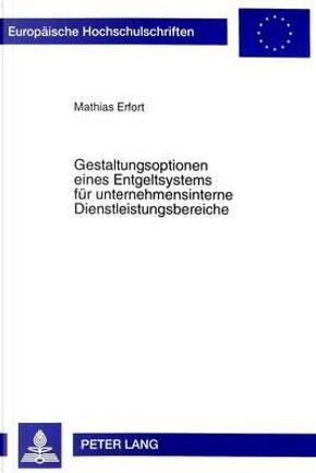 Gestaltungsoptionen eines Entgeltsystems für unternehmensinterne Dienstleistungsbereiche by Mathias Erfort