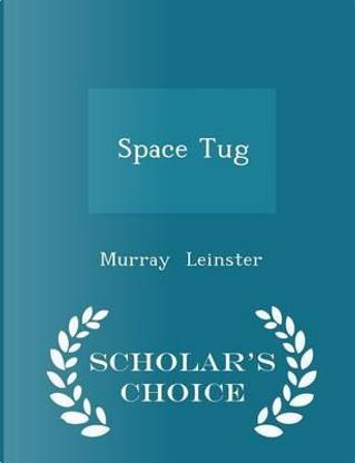 Space Tug - Scholar's Choice Edition by Murray Leinster