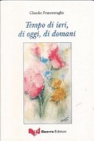 Tempo di ieri, di oggi, di domani by Claudio Francescaglia