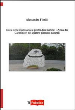 Dalle vette innevate alle profondità marine. L'arma dei carabinieri nei quattro elementi naturali by Alessandra Fiorilli
