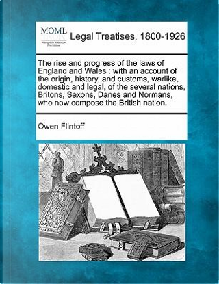 The Rise and Progress of the Laws of England and Wales by Owen Flintoff