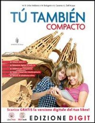 Tú también Compacto - Volume unico + Pruebas de evaluacion final. Con Me book e Contenuti Digitali Integrativi online by Maria Rosario Uribe Mallarino