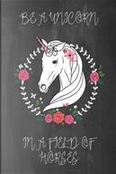 Be a Unicorn in a Field of Horses Chalkboard Journal by Marissa Kent