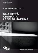 Una città chiamata le sei di mattina by Valerio Grutt