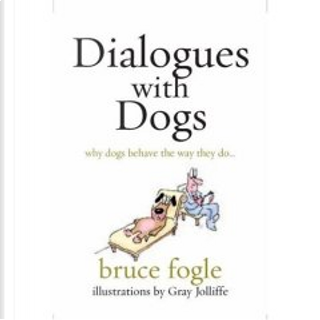Dialogues with Dogs by Bruce Fogle