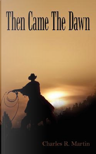 Then Came the Dawn by Charles R. Martin