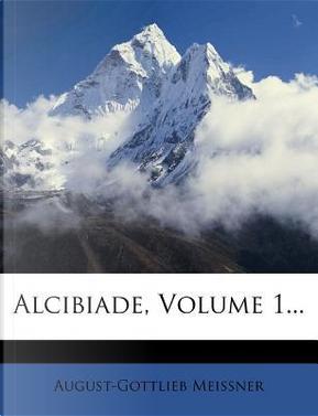 Alcibiade, Volume 1. by August-Gottlieb Meissner