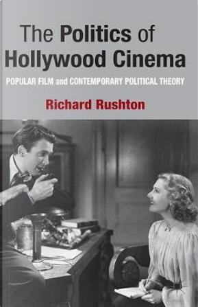 The Politics of Hollywood Cinema by R. Rushton