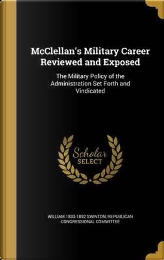 MCCLELLANS MILITARY CAREER REV by William 1833-1892 Swinton