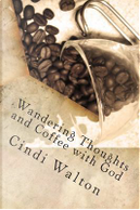 Wandering Thoughts and Coffee With God by Cindi Walton