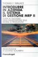 Introdurre in azienda il sistema di gestione MRP II by Thomas F. Wallace