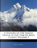 A History of the Jewish People in the Time of Jesus Christ, Volume 3 by Emil Schrer