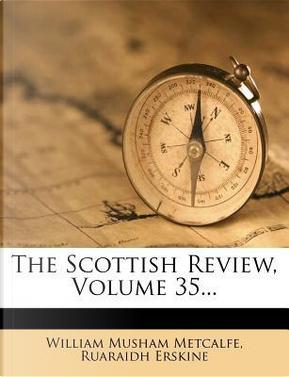 The Scottish Review, Volume 35... by William Musham Metcalfe