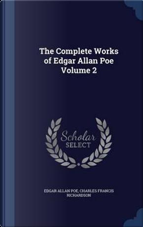 The Complete Works of Edgar Allan Poe; Volume 2 by edgar allan poe