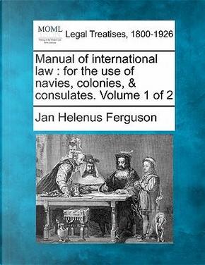 Manual of International Law by Jan Helenus Ferguson